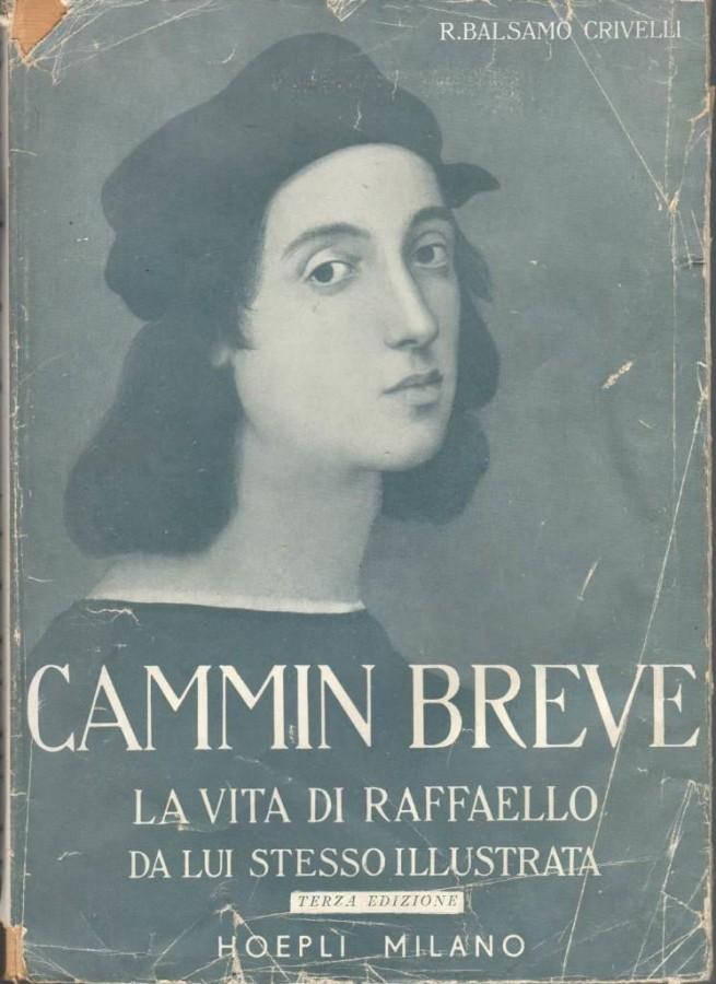 Cammin Breve La vita di Raffaello da lui stesso illustrata