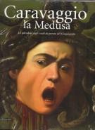 <h0>Caravaggio la Medusa <span><em>Lo splendore degli scudi da parata del Cinquecento</em></span></h0>