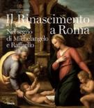 Il Rinascimento a Roma <span>Nel segno di Michelangelo e Raffaello</span>