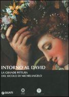 Intorno al David<span> La grande pittura del Secolo di Michelangelo</span>