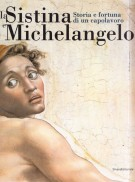 La Sistina e Michelangelo <span>Storia e fortuna di un capolavoro</Span>