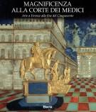 Magnificenza alla corte dei Medici <Span>Arte a Firenze alla fine nel Cinquecento</span>