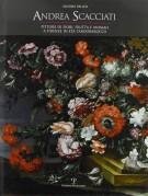 <h0>Andrea Scacciati <span><i>Pittore di fiori, frutta e animali a Firenze in età tardobarocca</i></span></h0>
