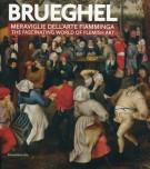 Brueghel <span>Meraviglie dell'arte fiamminga <span>The fascinating world of Flemish Art</Span>