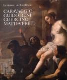 Caravaggio, Guido Reni, Guercino, Mattia Preti <span><em>Le stanze del Cardinale</em></span>
