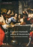 Giovanni Martinelli pittore di Montevarchi <span>Maestro del Seicento fiorentino</span>