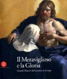 Il Meraviglioso e la Gloria <span>Grandi Maestri del Seicento in Europa</span>