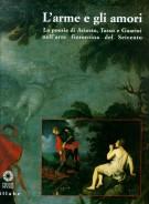 <h0>L'arme e gli amori <span><i>La poesia di Ariosto, Tasso e Guarini nell'arte fiorentina del Seicento</i></span></h0>