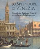 Lo Splendore di Venezia Canaletto, Bellotto, Guardi e i vedutisti dell'Ottocento