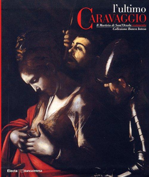 L'ultimo Caravaggio il Martirio di Sant'Orsola restaurato Collezione Banca Intesa
