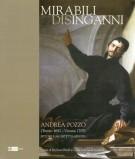 Mirabili Disinganni <span>Andrea Pozzo</span> <Span>(Trento 1642 - Vienna 1709)</span> <span>pittore e architetto gesuita</Span>