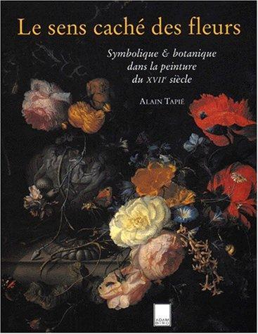Le sens caché des fleurs Symbolique & botanique dans la peinture du XVIIe siècle
