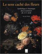 Le sens caché des fleurs <span>Symbolique & botanique dans la peinture du XVIIe siècle</span>