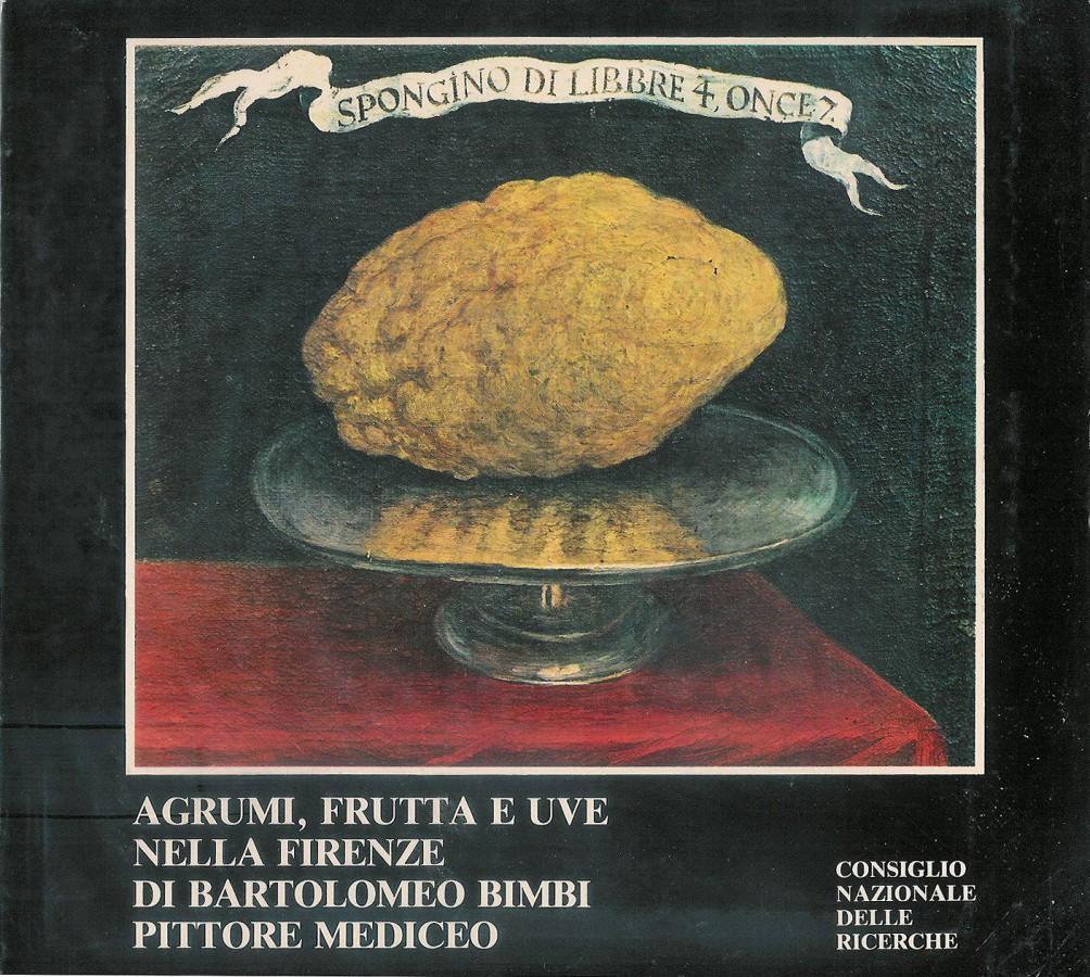 Agrumi, Frutta e Uve nella Firenze di Bartolomeo Bimbi Pittore Mediceo