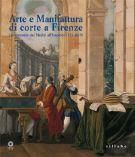 Arte e Manifattura di corte a Firenze <span><i>Dal tramonto dei Medici all'Impero (1732-1815)</i></Span>