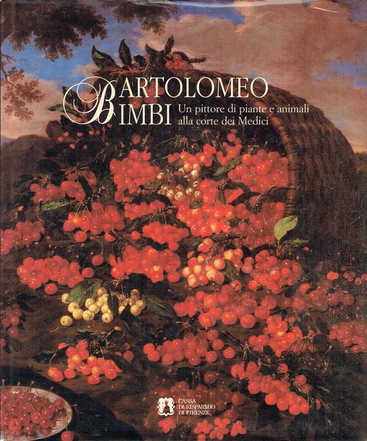 Bartolomeo Bimbi Un pittore di piante e animali alla corte dei Medici