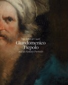 The Artist at Court Giandomenico Tiepolo and His Fantasy Portraits