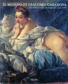 Il mondo di Giacomo Casanova Un veneziano in Europa 1725-1798
