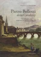 Pietro Bellotti detto Canaletty <span>Un vedutista veneziano nella Francia dell'Ancien Régime</span>