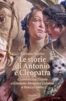 Le storie di Antonio e Cleopatra Giambattista Tiepolo e Girolamo Mengozzi Colonna a Palazzo Labia