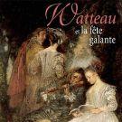 Watteau <span>et la fete galante</span>