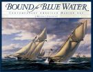 Bound for Blue Water  <span>Contemporary American Marine Art</span>