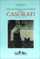 Catalogo generale delle opere di Felice Casorati I dipinti e le sculture