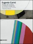 Eugenio Carmi <span>Armonie dell'invisibile. La bellezza immaginaria</span>