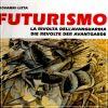 Futurismo La rivolta dell'Avanguardia Die Revolte der Avantgarde