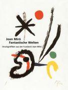 Joan Miró Fantastische Welten <span>Druckgrafiken aus der Fundació Joan Miró</span>