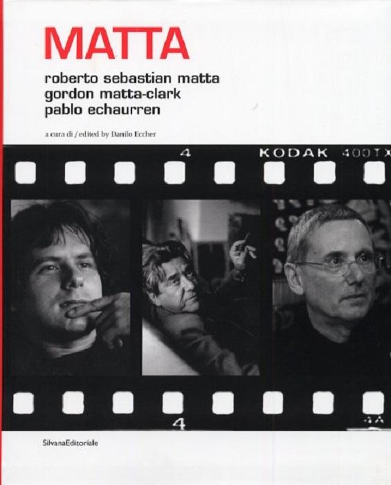 Matta Roberto Sebastian Matta, Gordon Matta-Clark, Pablo Echaurren