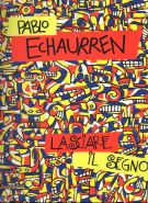 Pablo Echaurren <span>Lasciare il segno</span> <span>Opere 1969-2011</span>