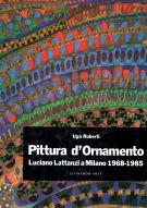 Pittura d'Ornamento <span>Luciano Lattanzi a Milano</span> <span>1968-1985</span>