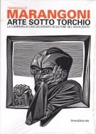 Tranquillo Marangoni Arte sotto torchio La carriera di uno xilografo scultore del Novecento