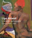 Ugo Attardi <span>L'erede selvaggio</span> <span>Opere 1944-2001</span>