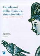 Capolavori della maiolica rinascimentale <span>Montelupo 'fabbrica' di Firenze 1400 - 1630</span>