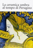 La ceramica umbra al tempo di Perugino
