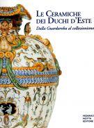 Le ceramiche dei Duchi d'Este Dalla Guardaroba al collezionismo