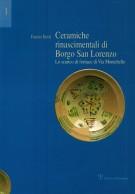 Ceramiche rinascimentali di Borgo San Lorenzo <span>Lo scarico di fornace di Via Montebello</span>
