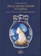 Delle gentili donne di Faenza <span>Studio del 'ritratto' sulla ceramica faentina del Rinascimento</span>