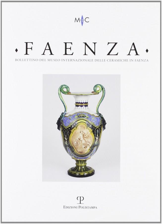 Faenza Bollettino del Museo Internazionale delle Ceramiche in Faenza Anno XCVIII n. 2-2012