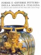 <h0>Forme e 'Diverse Pitture' della Maiolica Italiana <span><i>La Collezione delle Maioliche del Petit Palais della Città di Parigi</i></span></h0>