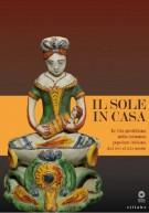 Il sole in casa <span>La vita quotidiana nella ceramica popolare italiana dal XVI al XXI secolo</span>