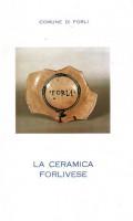La Ceramica Forlivese (Ceramica medioevale e rinascimentale nel Museo di Forlì)