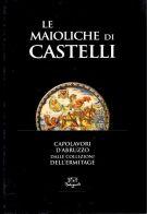Le maioliche di Castelli <Span>Capolavori d'Abruzzo <span>dalle Collezioni dell'Ermitage </span>