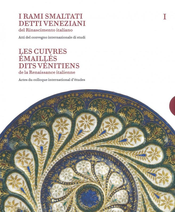 I Rami smaltati detti Veneziani del Rinascimento italiano Les Cuivres émaillés dits Vénitiens de la Renaissance italienne