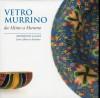 Vetro Murrino Da Altino a Murano Murrino Glass From Altino To Murano
