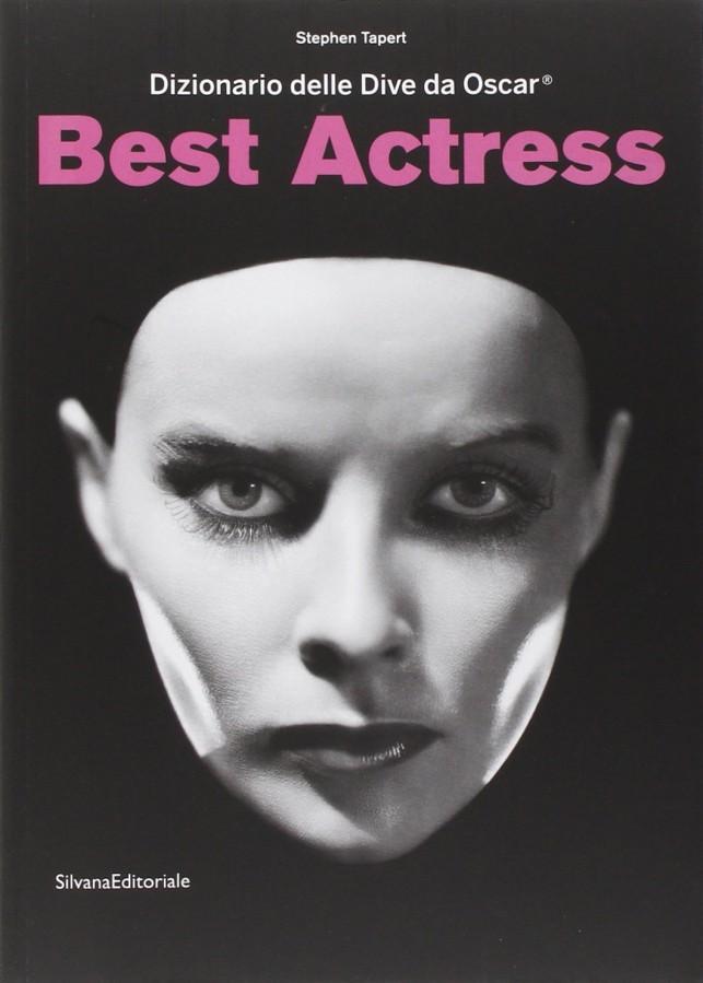Best Actress Dizionario delle Dive da Oscar® Catalogo della mostra (Torino, 3 aprile-31 agosto 2014)
