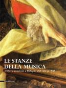 Le stanze della musica <span>Artisti e musicisti a Bologna dal '500 al '900</Span>