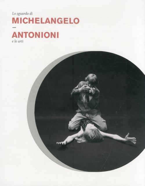 Lo sguardo di Michelangelo Antonioni e le arti